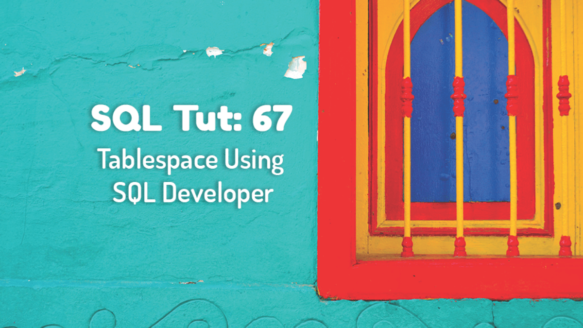 How To Create Tablespace Using SQL Developer | RebellionRider