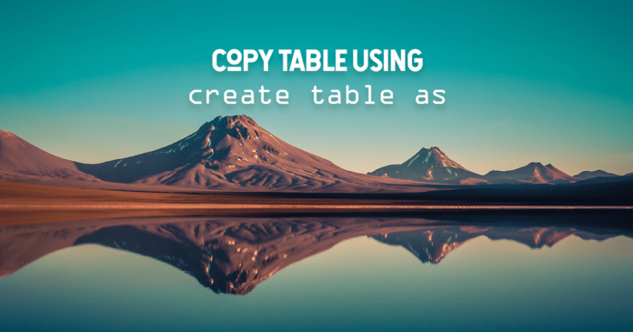 Copy Table With or Without Data Using Create Table As Statement by manish sharma