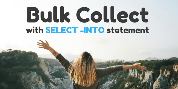 bulk collect with select into statement in oracle database by manish sharma