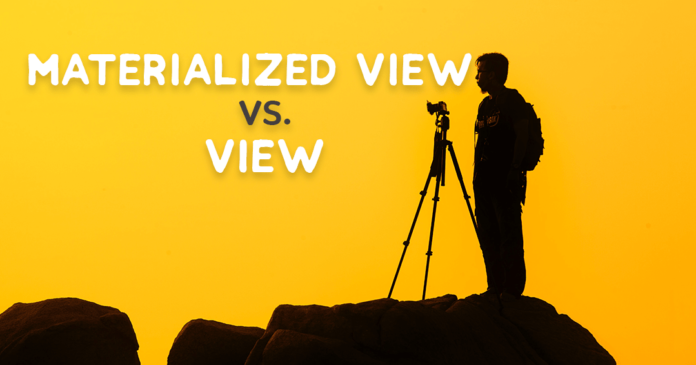 difference between view and materialized view by manish sharma